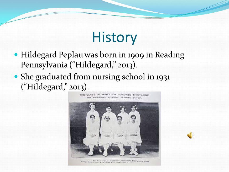History Hildegard Peplau was born in 1909 in Reading Pennsylvania ( Hildegard, 2013).