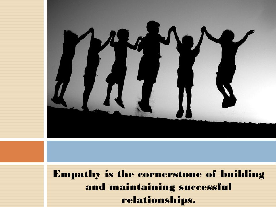 The Importance of Empathy  Model an awareness of how others may be feeling and your reaction to their emotions  Repeatedly ask these questions: How is that person feeling.