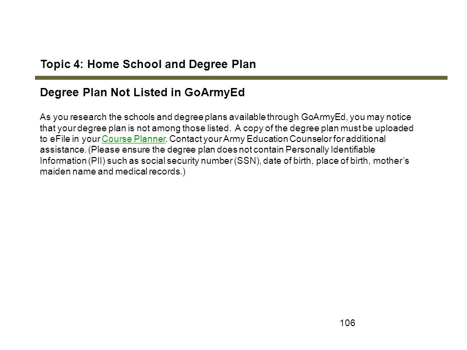 106 Topic 4: Home School and Degree Plan Degree Plan Not Listed in GoArmyEd As you research the schools and degree plans available through GoArmyEd, y