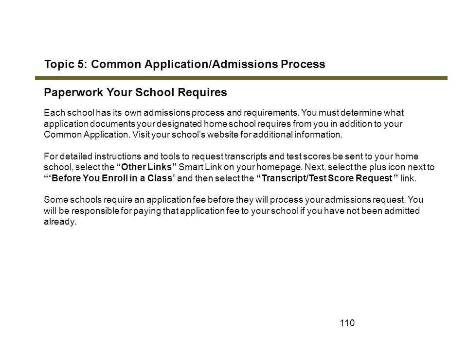 110 Topic 5: Common Application/Admissions Process Paperwork Your School Requires Each school has its own admissions process and requirements. You mus