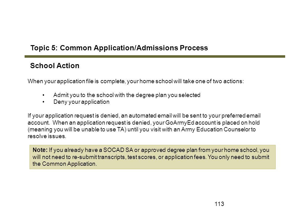 113 Topic 5: Common Application/Admissions Process School Action When your application file is complete, your home school will take one of two actions