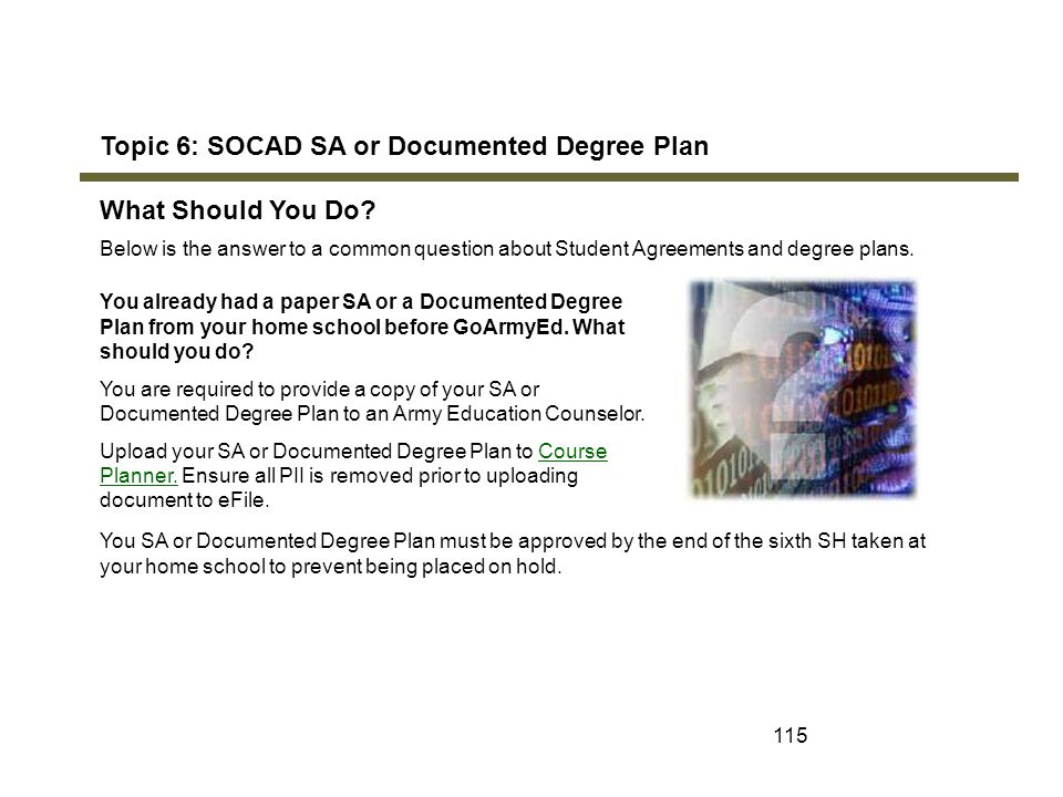 115 Topic 6: SOCAD SA or Documented Degree Plan What Should You Do? Below is the answer to a common question about Student Agreements and degree plans