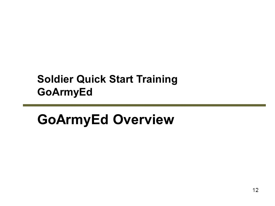 12 Soldier Quick Start Training GoArmyEd GoArmyEd Overview Module 1: GoArmyEd Overview