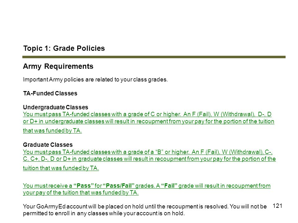 121 Topic 1: Grade Policies Army Requirements Important Army policies are related to your class grades. TA-Funded Classes Undergraduate Classes You mu