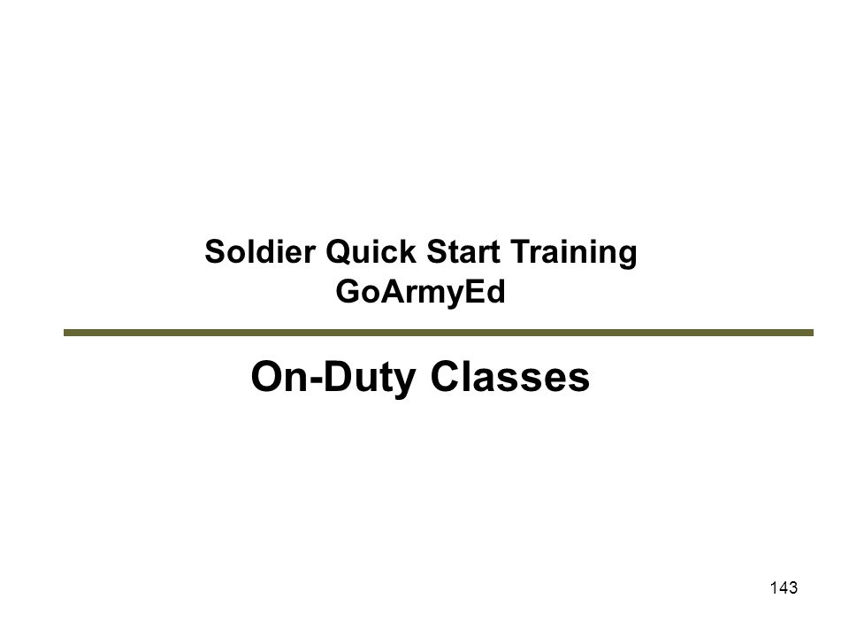 143 Soldier Quick Start Training GoArmyEd On-Duty Classes Module 8: On-Duty Classes