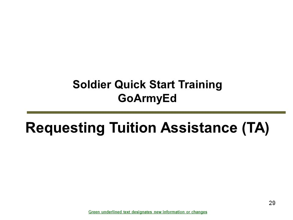 29 Soldier Quick Start Training GoArmyEd Requesting Tuition Assistance (TA) Module 3: Requesting Tuition Assistance (TA Green underlined text designat