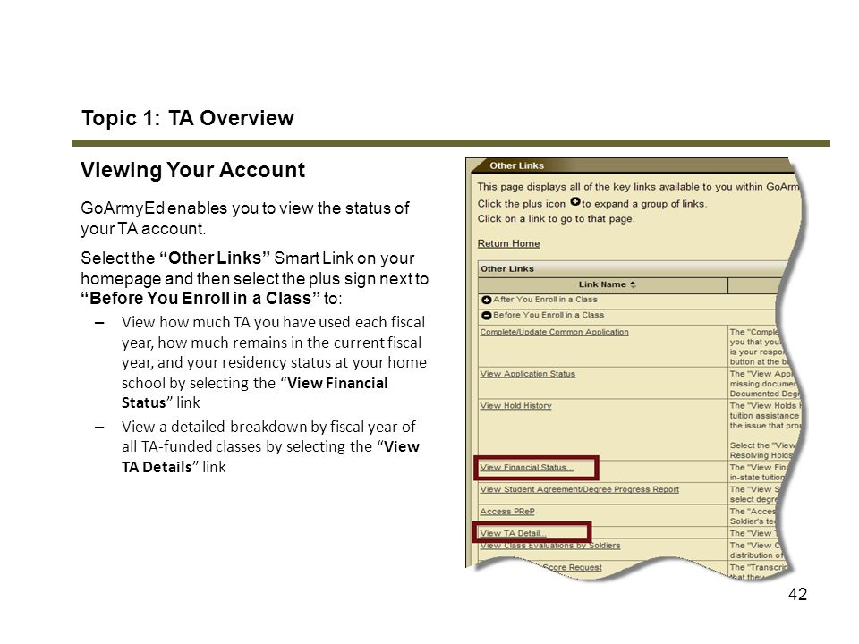 "42 Topic 1: TA Overview Viewing Your Account GoArmyEd enables you to view the status of your TA account. Select the ""Other Links"" Smart Link on your h"