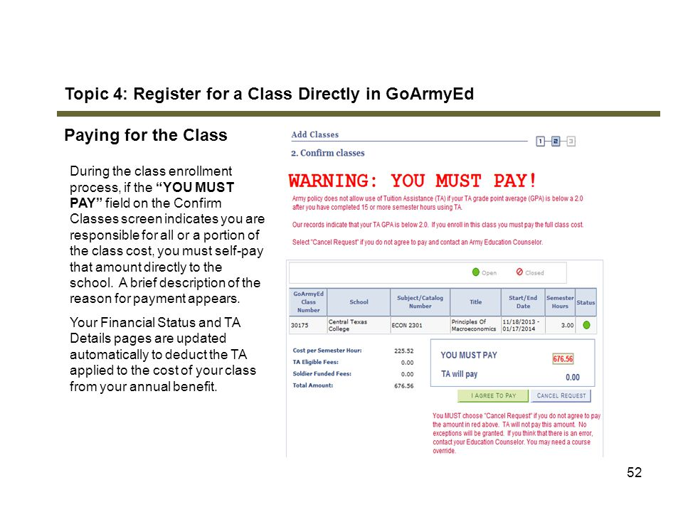 "52 Topic 4: Register for a Class Directly in GoArmyEd Paying for the Class During the class enrollment process, if the ""YOU MUST PAY"" field on the Con"