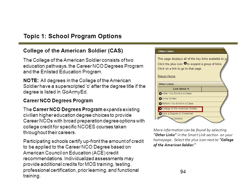 94 Topic 1: School Program Options College of the American Soldier (CAS) The College of the American Soldier consists of two education pathways, the C