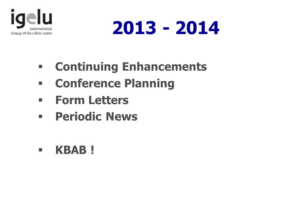 2013 - 2014  Continuing Enhancements  Conference Planning  Form Letters  Periodic News  KBAB !