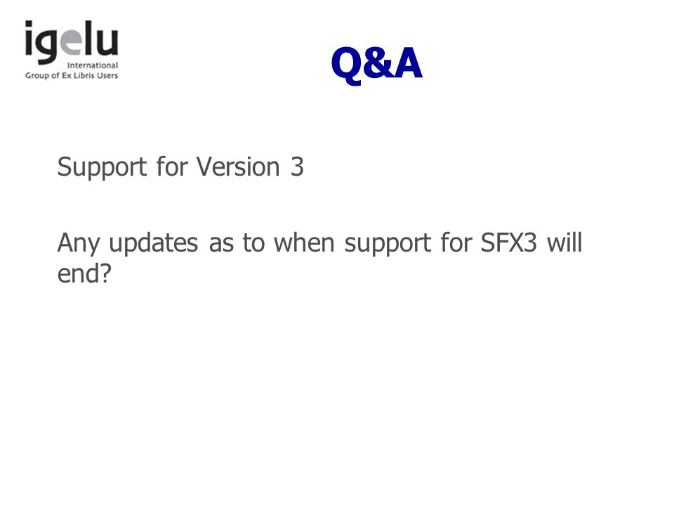 Q&A Support for Version 3 Any updates as to when support for SFX3 will end
