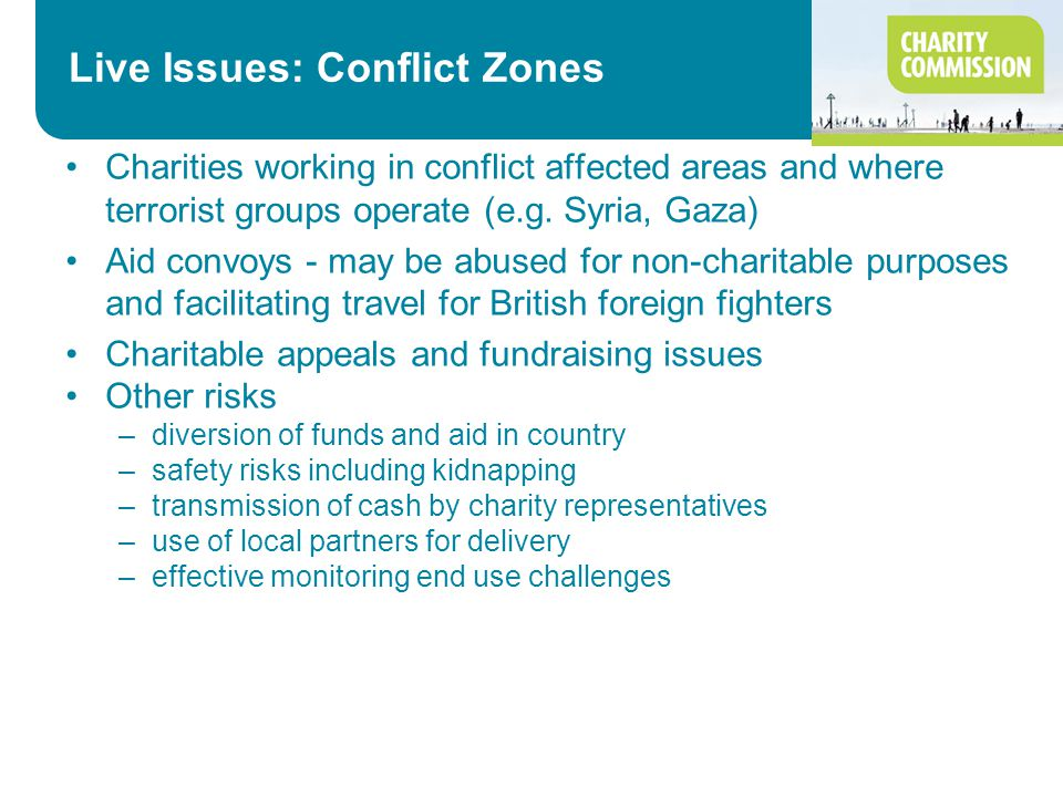 Live Issues: Conflict Zones Charities working in conflict affected areas and where terrorist groups operate (e.g.