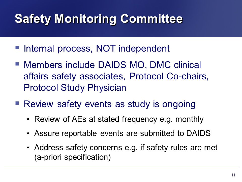 Safety Monitoring Committee  Internal process, NOT independent  Members include DAIDS MO, DMC clinical affairs safety associates, Protocol Co-chairs