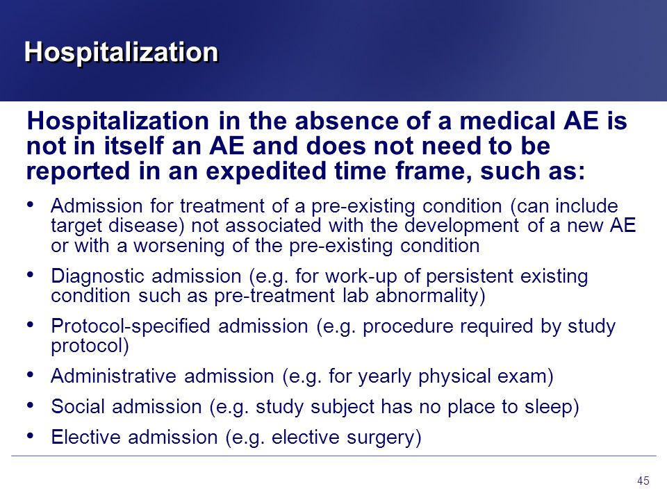 Hospitalization Hospitalization in the absence of a medical AE is not in itself an AE and does not need to be reported in an expedited time frame, suc