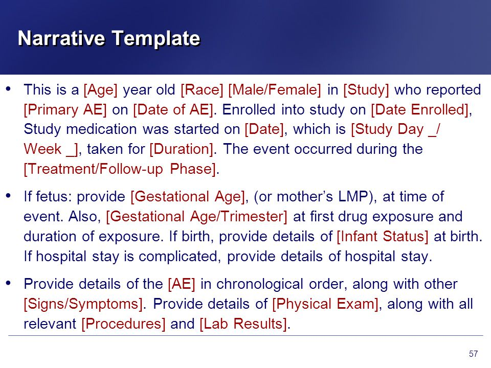Narrative Template This is a [Age] year old [Race] [Male/Female] in [Study] who reported [Primary AE] on [Date of AE]. Enrolled into study on [Date En
