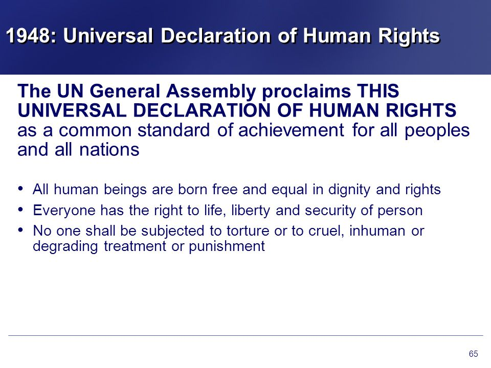 1948: Universal Declaration of Human Rights The UN General Assembly proclaims THIS UNIVERSAL DECLARATION OF HUMAN RIGHTS as a common standard of achie
