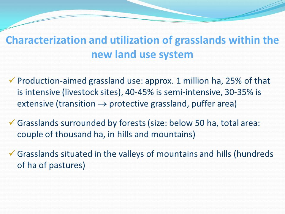 Characterization and utilization of grasslands within the new land use system Production-aimed grassland use: approx.