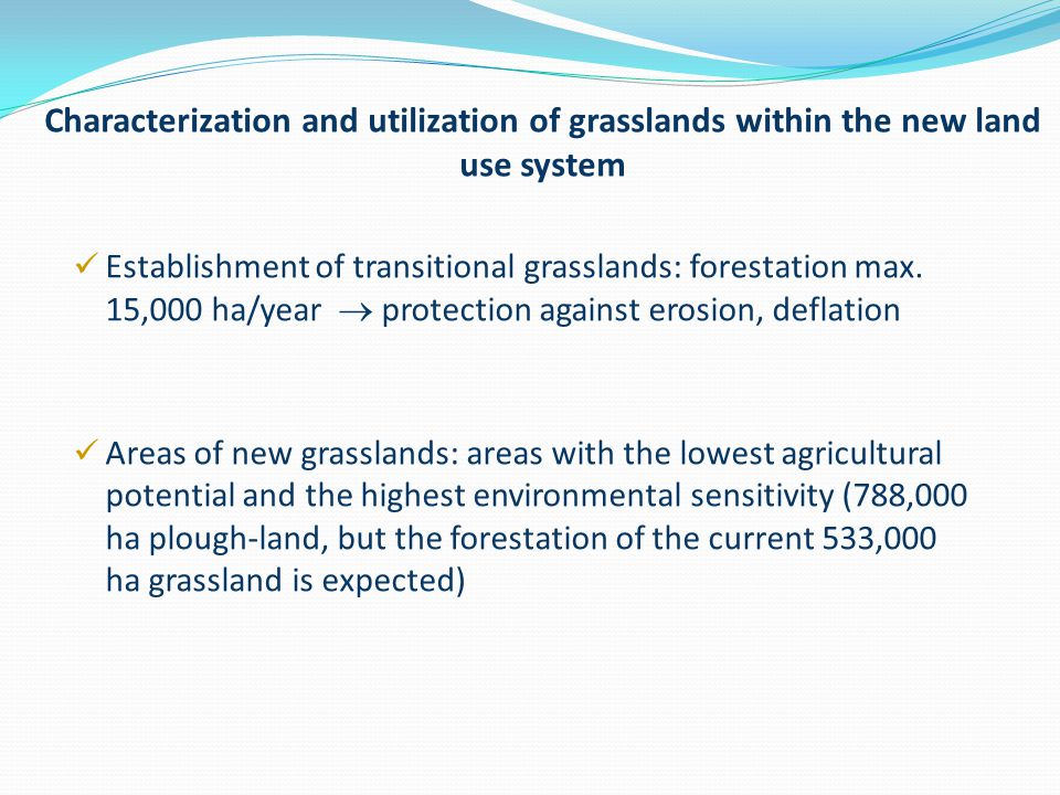 Characterization and utilization of grasslands within the new land use system Establishment of transitional grasslands: forestation max.
