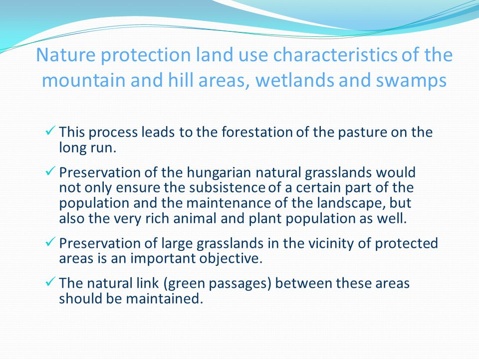 Nature protection land use characteristics of the mountain and hill areas, wetlands and swamps This process leads to the forestation of the pasture on the long run.