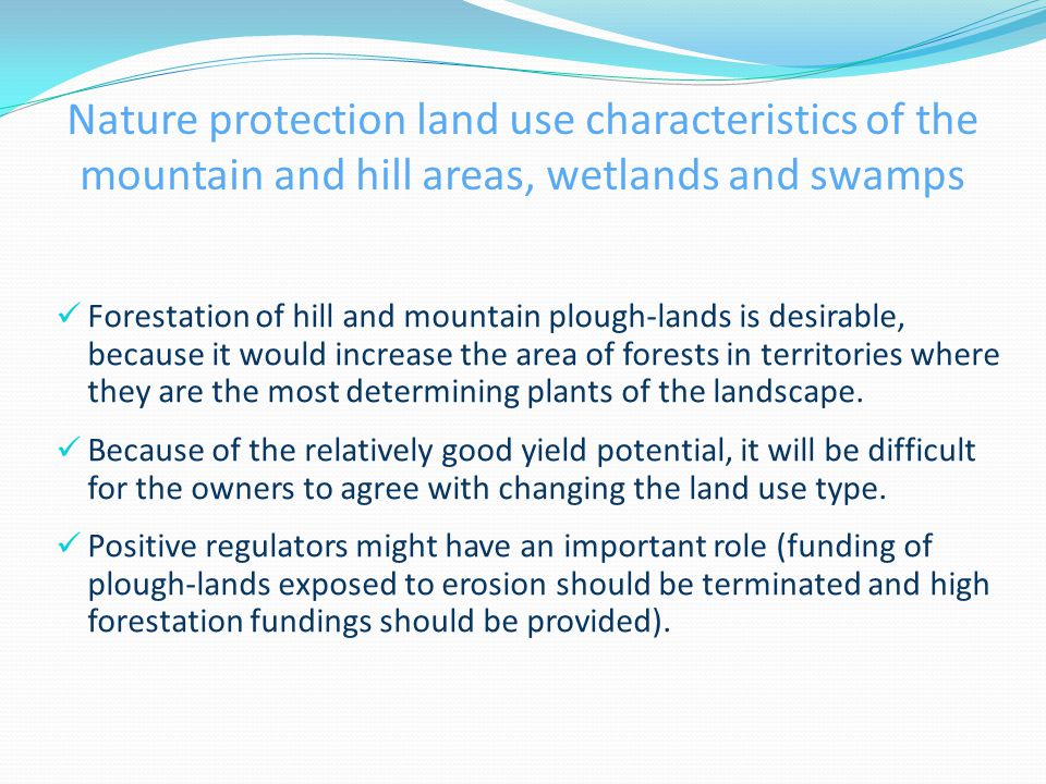 Nature protection land use characteristics of the mountain and hill areas, wetlands and swamps Forestation of hill and mountain plough-lands is desirable, because it would increase the area of forests in territories where they are the most determining plants of the landscape.