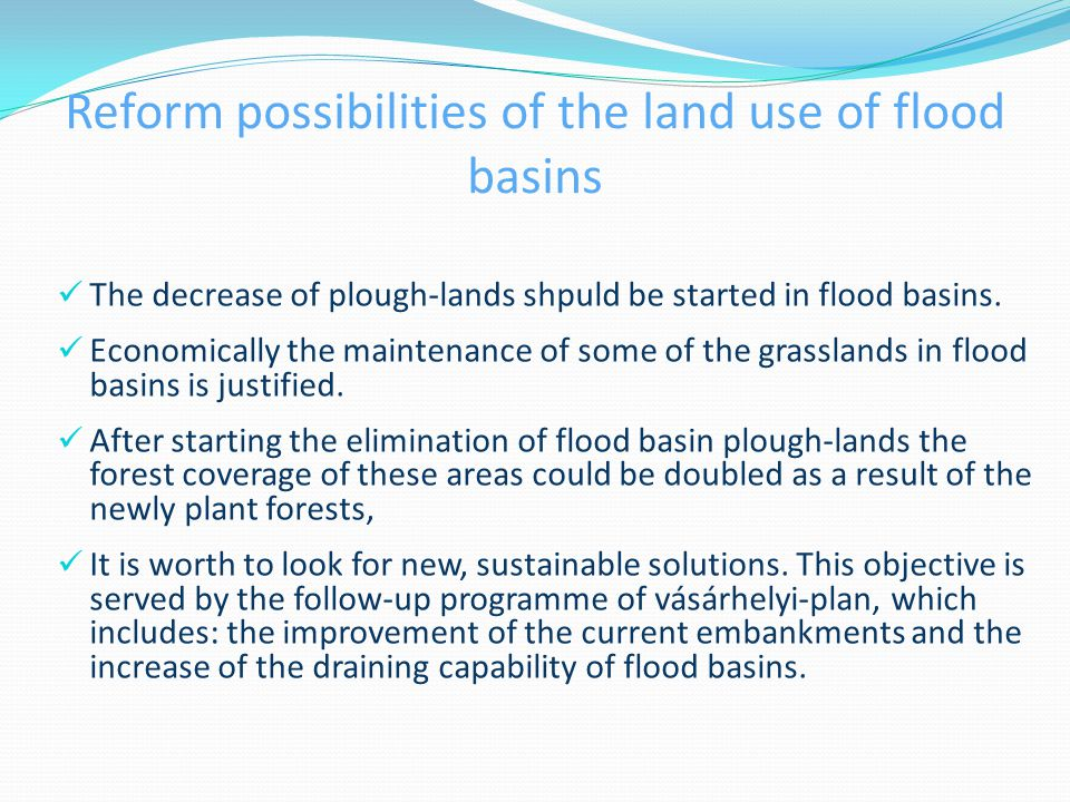 Reform possibilities of the land use of flood basins The decrease of plough-lands shpuld be started in flood basins.