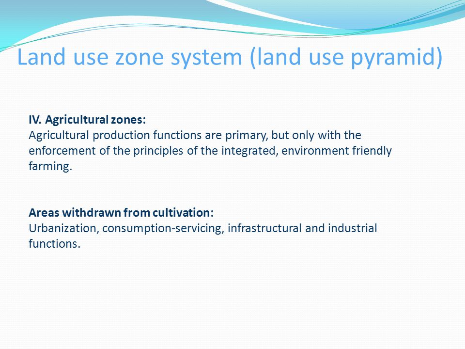 IV. Agricultural zones: Agricultural production functions are primary, but only with the enforcement of the principles of the integrated, environment