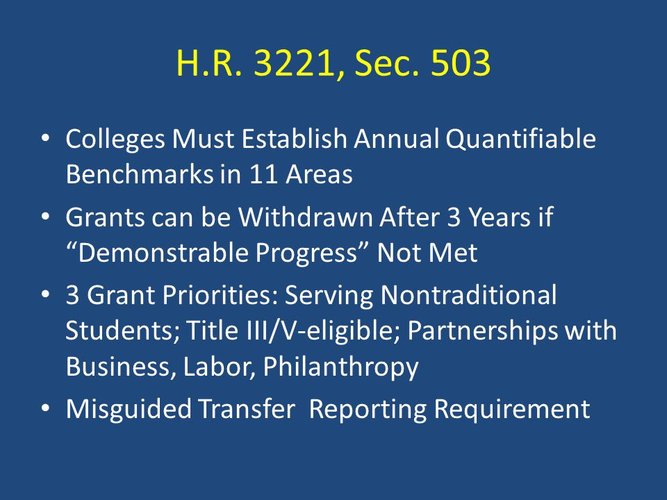 """H.R. 3221, Sec. 503 Colleges Must Establish Annual Quantifiable Benchmarks in 11 Areas Grants can be Withdrawn After 3 Years if """"Demonstrable Progress"""