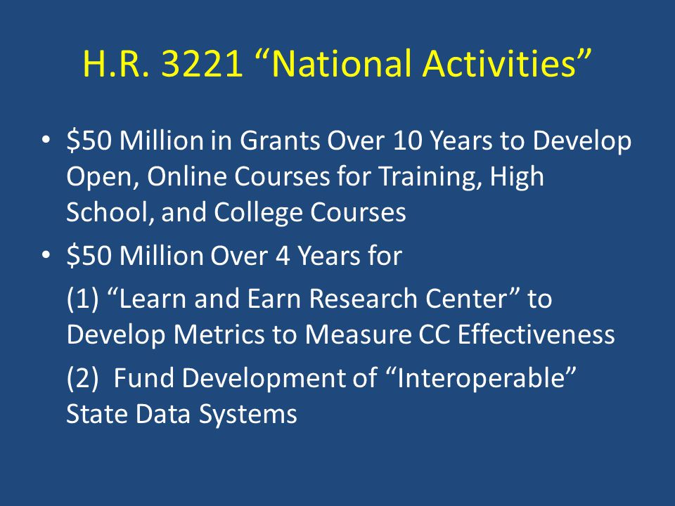 """H.R. 3221 """"National Activities"""" $50 Million in Grants Over 10 Years to Develop Open, Online Courses for Training, High School, and College Courses $50"""
