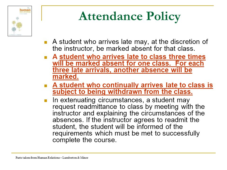 Parts taken from Human Relations – Lamberton & Minor Attendance Policy A student who arrives late may, at the discretion of the instructor, be marked absent for that class.