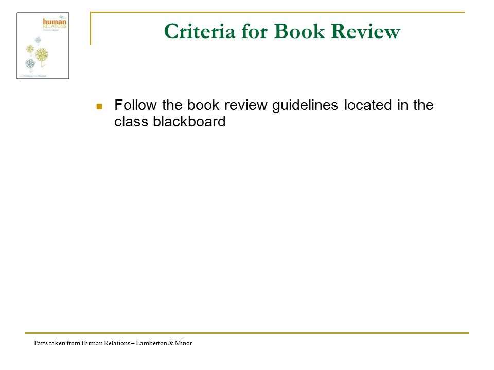 Parts taken from Human Relations – Lamberton & Minor Criteria for Book Review Follow the book review guidelines located in the class blackboard