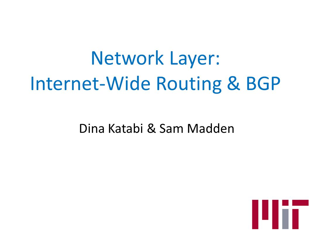 Network Layer: Internet-Wide Routing & BGP Dina Katabi & Sam Madden