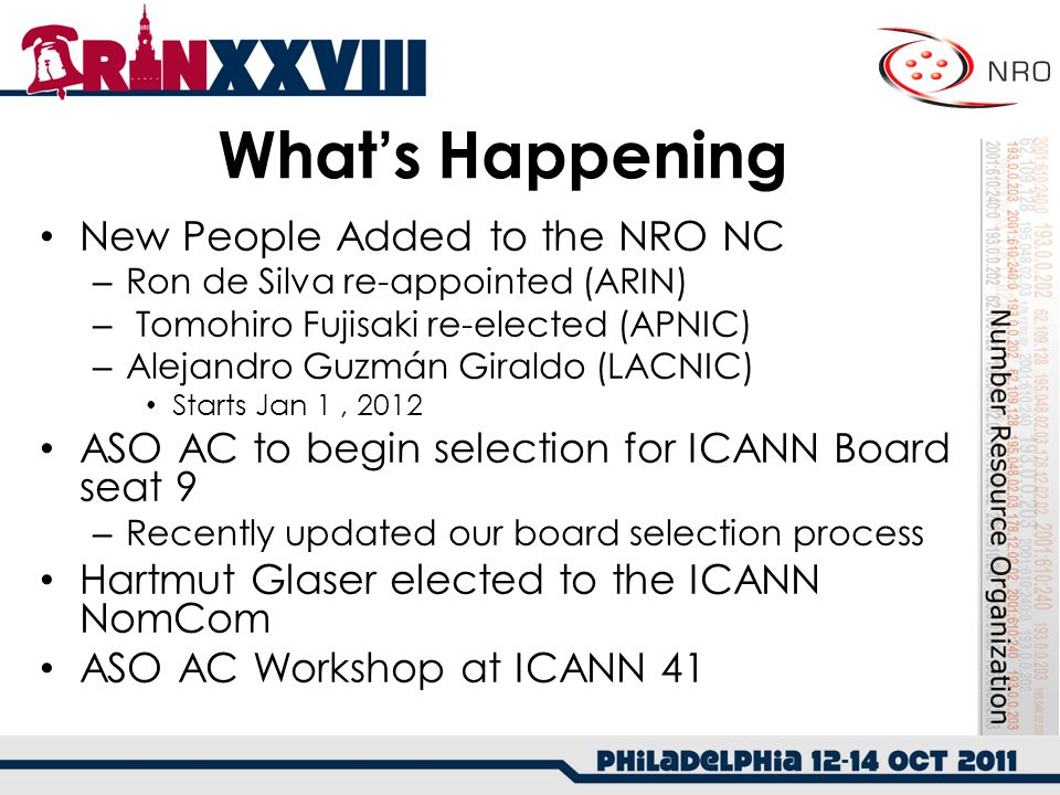 What's Happening New People Added to the NRO NC – Ron de Silva re-appointed (ARIN) – Tomohiro Fujisaki re-elected (APNIC) – Alejandro Guzmán Giraldo (