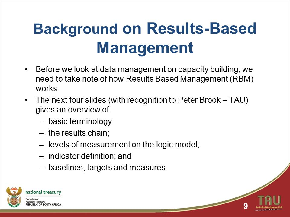 Background on Results-Based Management Before we look at data management on capacity building, we need to take note of how Results Based Management (RBM) works.