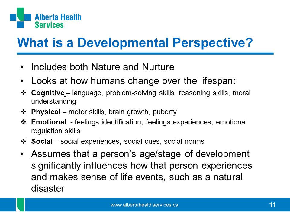 11 What is a Developmental Perspective? Includes both Nature and Nurture Looks at how humans change over the lifespan:  Cognitive – language, problem
