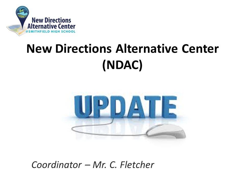 New Directions Alternative Center (NDAC) Coordinator – Mr. C. Fletcher