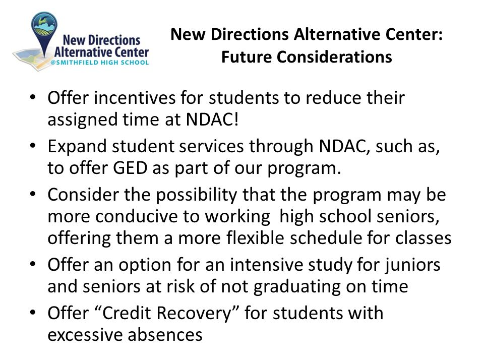 New Directions Alternative Center: Future Considerations Offer incentives for students to reduce their assigned time at NDAC.