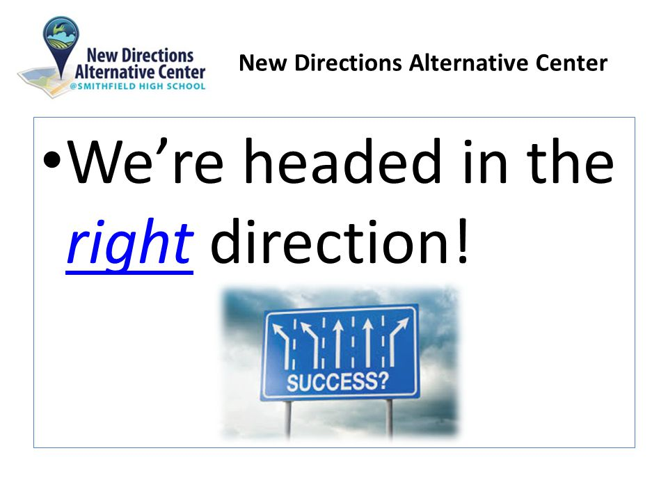 New Directions Alternative Center We're headed in the right direction!