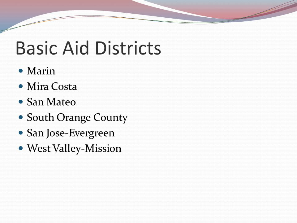 Basic Aid Districts Marin Mira Costa San Mateo South Orange County San Jose-Evergreen West Valley-Mission