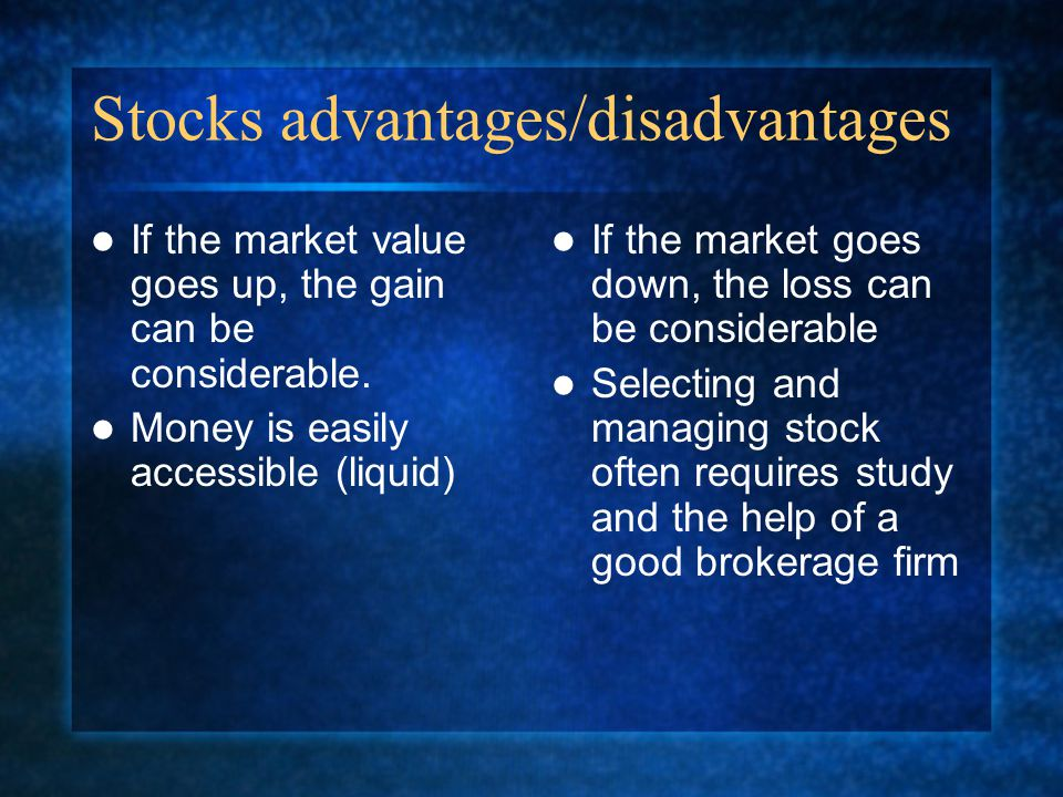 Stocks advantages/disadvantages If the market value goes up, the gain can be considerable.