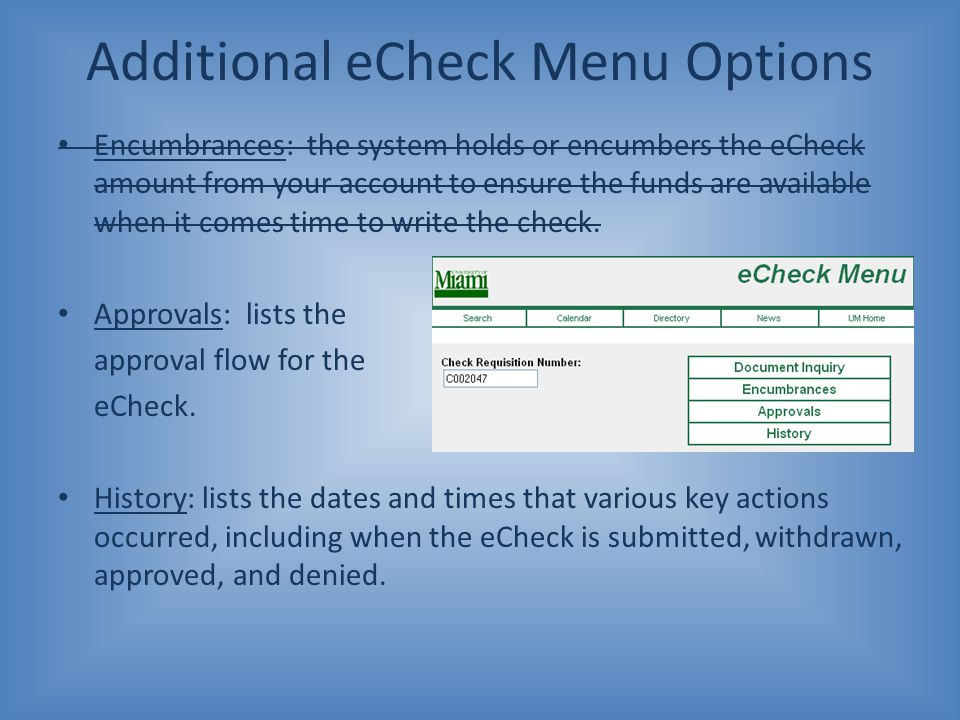 Additional eCheck Menu Options Encumbrances: the system holds or encumbers the eCheck amount from your account to ensure the funds are available when