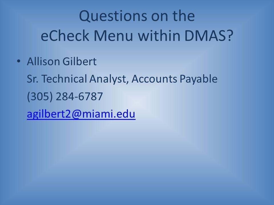 Questions on the eCheck Menu within DMAS? Allison Gilbert Sr. Technical Analyst, Accounts Payable (305) 284-6787 agilbert2@miami.edu