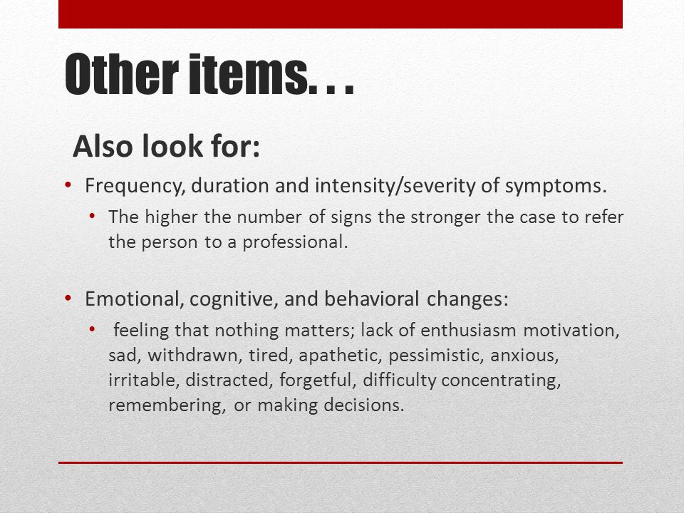 Other items... Also look for: Frequency, duration and intensity/severity of symptoms.