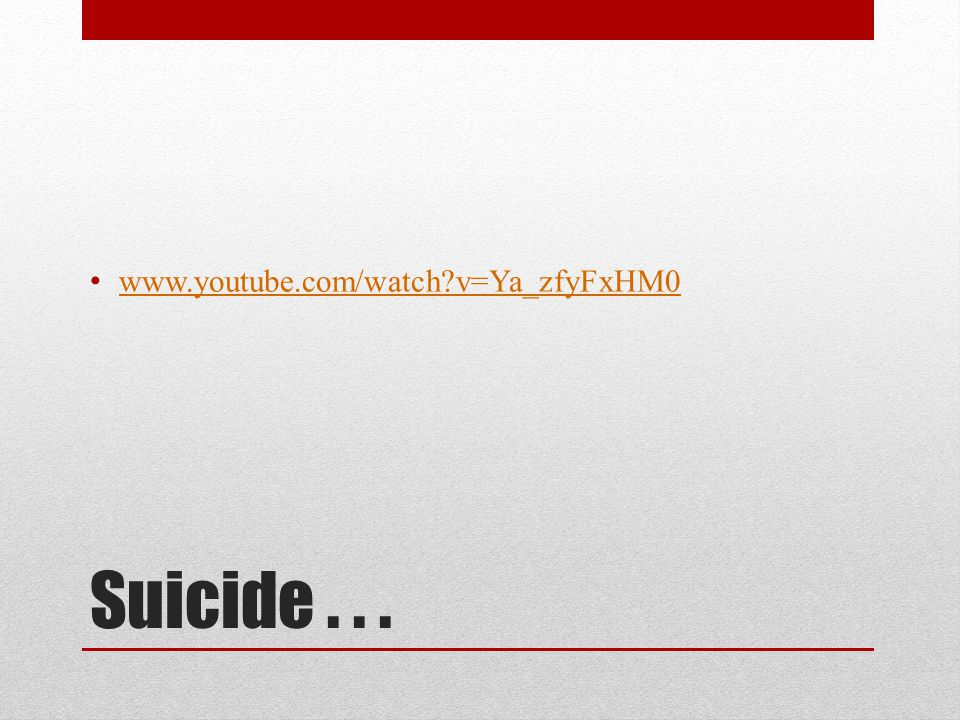 Suicide... www.youtube.com/watch?v=Ya_zfyFxHM0