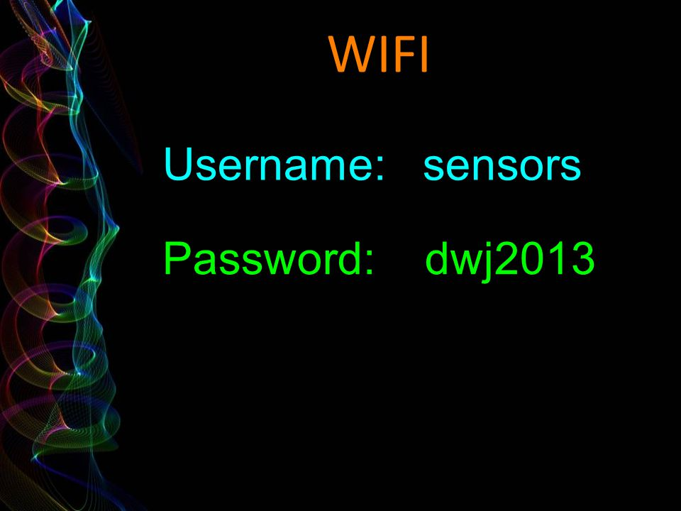 WIFI Username: sensors Password: dwj2013