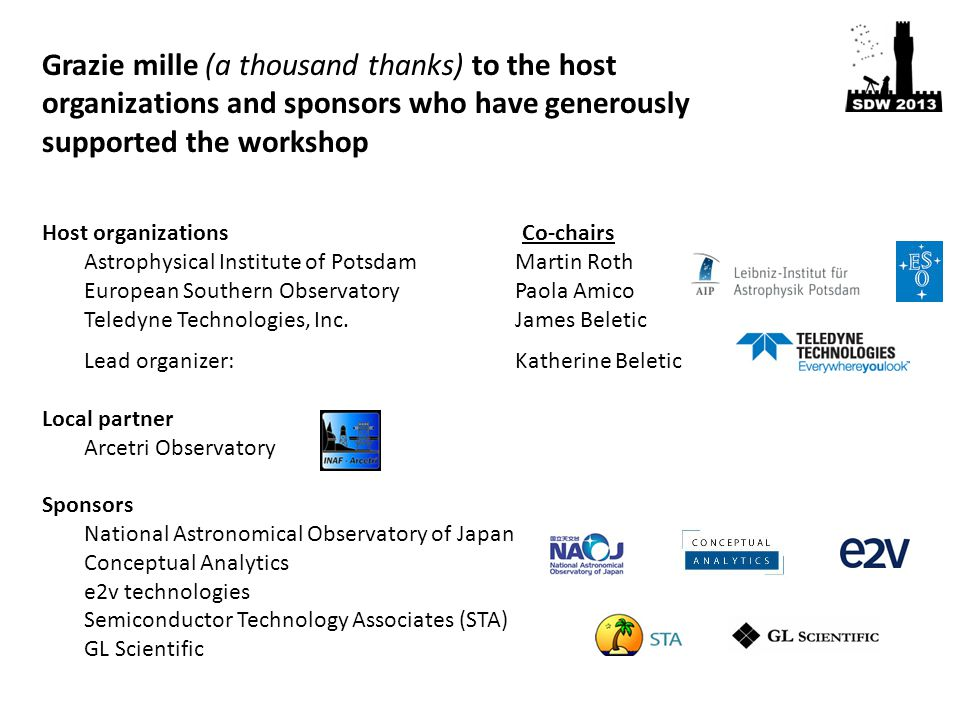 Grazie mille (a thousand thanks) to the host organizations and sponsors who have generously supported the workshop Host organizationsCo-chairs Astrophysical Institute of Potsdam Martin Roth European Southern Observatory Paola Amico Teledyne Technologies, Inc.