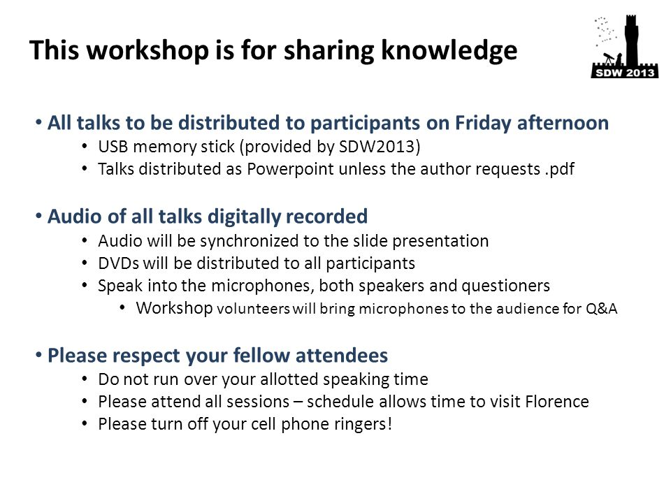 All talks to be distributed to participants on Friday afternoon USB memory stick (provided by SDW2013) Talks distributed as Powerpoint unless the auth