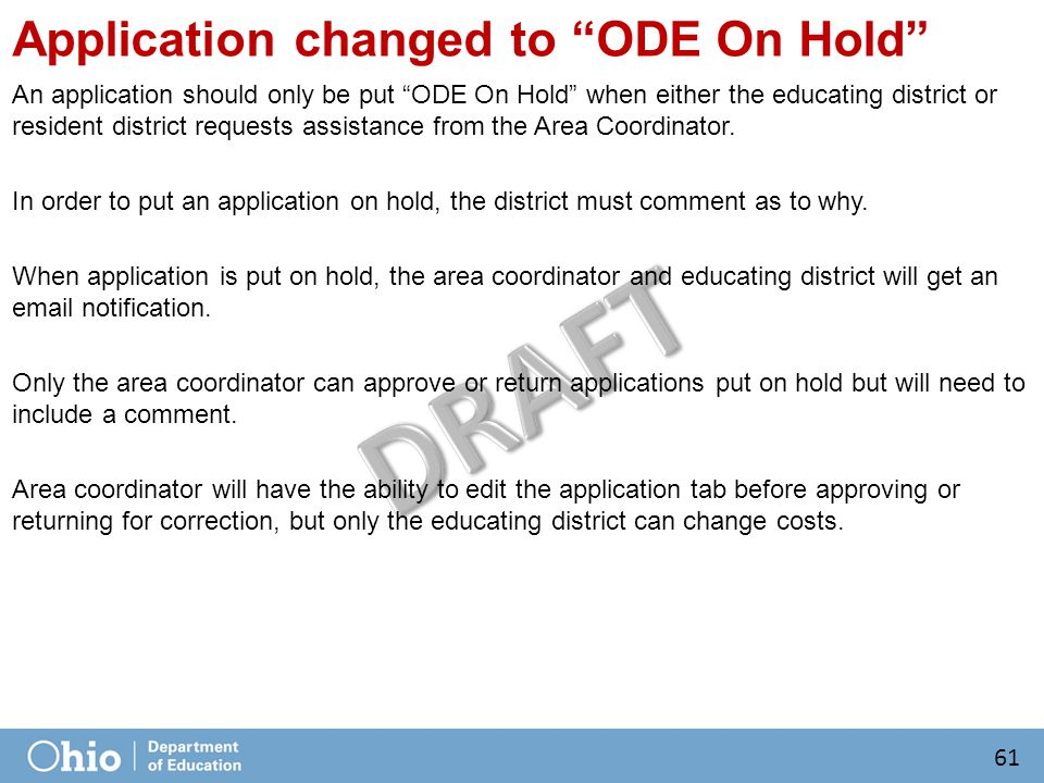 Application changed to ODE On Hold An application should only be put ODE On Hold when either the educating district or resident district requests assistance from the Area Coordinator.