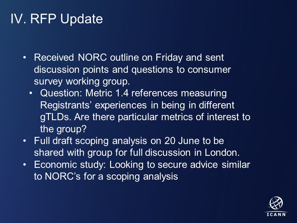 Text IV. RFP Update Received NORC outline on Friday and sent discussion points and questions to consumer survey working group. Question: Metric 1.4 re
