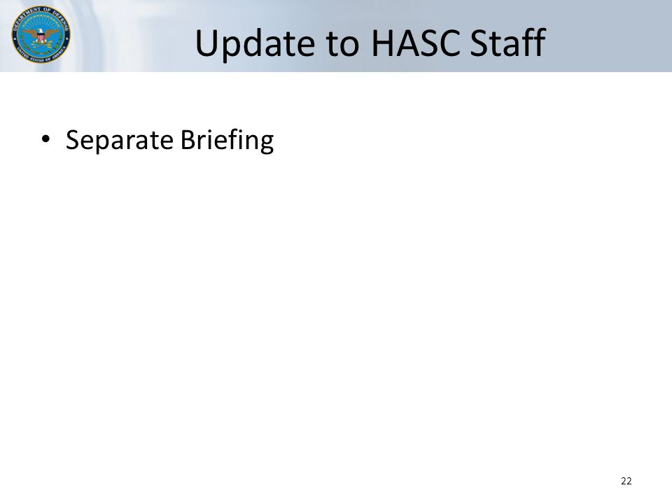 Update to HASC Staff Separate Briefing 22