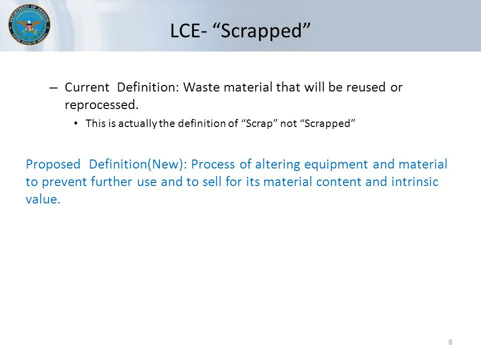 LCE- Scrapped 8 – Current Definition: Waste material that will be reused or reprocessed.